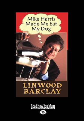 Mike Harris Made Me Eat My Dog - Linwood Barclay