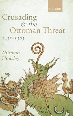 Crusading and the Ottoman Threat, 1453-1505 - Norman Housley