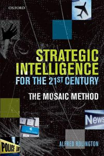 Strategic Intelligence for the 21st Century - Alfred Rolington