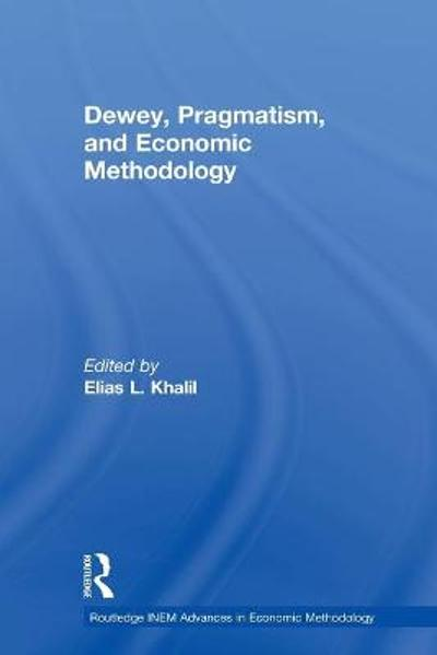 Dewey, Pragmatism and Economic Methodology - Elias Khalil