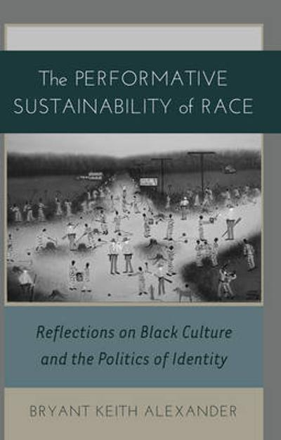 The Performative Sustainability of Race - Bryant Keith Alexander