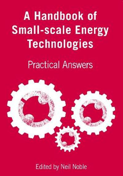 A Handbook of Small-scale Energy Technologies - Neil Noble