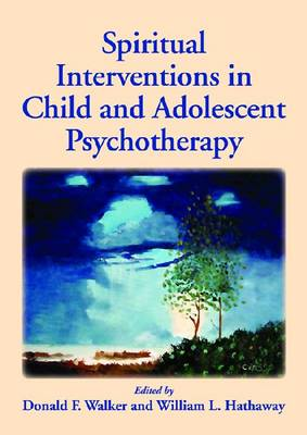Spiritual Interventions in Child and Adolescent Psychotherapy - Walker, Donald F.