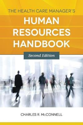 The Health Care Manager's Human Resources Handbook - Charles R. McConnell