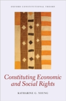 Constituting Economic and Social Rights - Young, Katharine G.