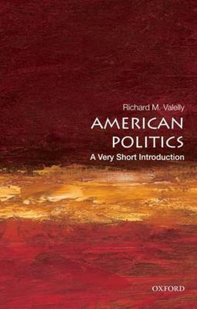 American Politics: A Very Short Introduction - Richard M. Valelly