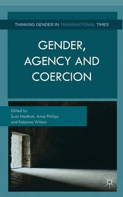Gender, Agency and Coercion - Madhok, Sumi