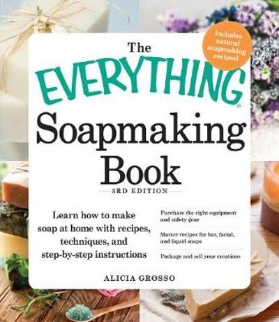 The Everything Soapmaking Book - Alicia Grosso