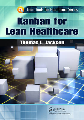 Kanban for Lean Healthcare - Thomas L Jackson