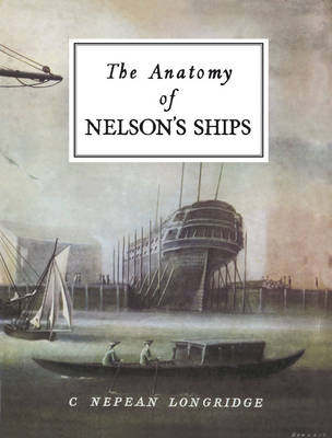 The Anatomy of Nelson's Ships - C. Nepean Longridge