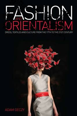 Fashion and Orientalism - Adam Geczy
