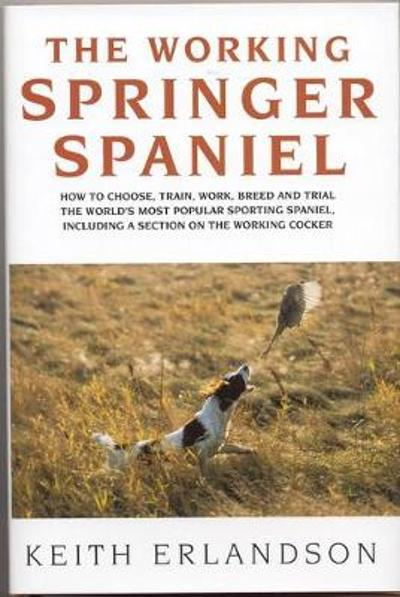 The Working Springer Spaniel - Keith Erlandson