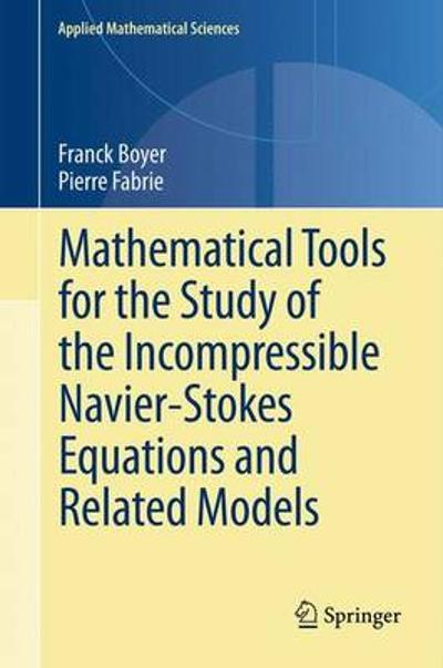 Mathematical Tools for the Study of the Incompressible Navier-Stokes Equations andRelated Models - Franck Boyer