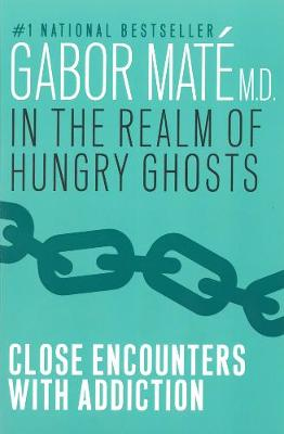 In the Realm of Hungry Ghosts - Gabor Mate