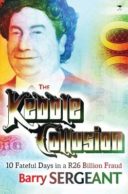 The Kebble Collusion - Barry Sergeant