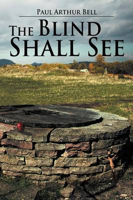 The Blind Shall See - Paul Arthur Bell