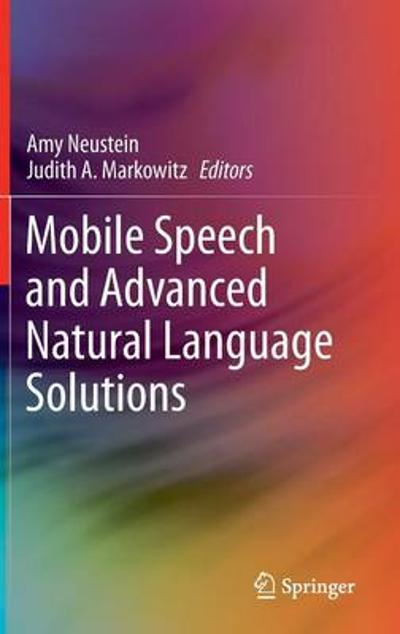 Mobile Speech and Advanced Natural Language Solutions - Amy Neustein