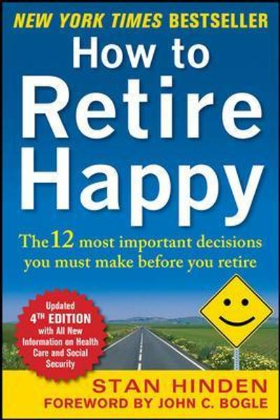 How to Retire Happy, Fourth Edition: The 12 Most Important Decisions You Must Make Before You Retire - Stan Hinden