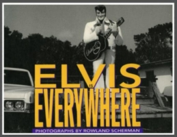 Elvis Is Everywhere - Rowland Scherman