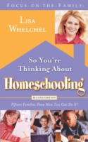 So You're Thinking About Homeschooling:  Second Edition - Lisa Whelchel