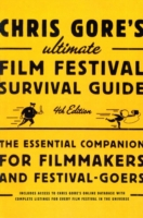 Chris Gore's Ultimate Film Festival Survival Guide, 4th edition - Chris Gore