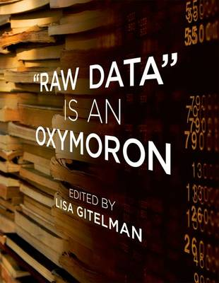 """Raw Data"" is an Oxymoron - Lisa Gitelman"