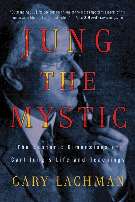 Jung the Mystic - Gary Lachman