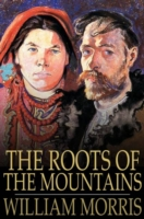 Roots of the Mountains - William Morris