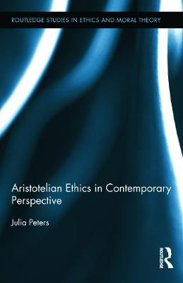Aristotelian Ethics in Contemporary Perspective - Peters, Julia