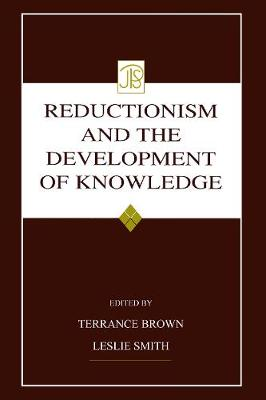 Reductionism and the Development of Knowledge - Terrance Brown