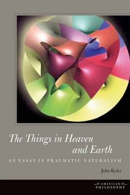 The Things in Heaven and Earth - John Ryder