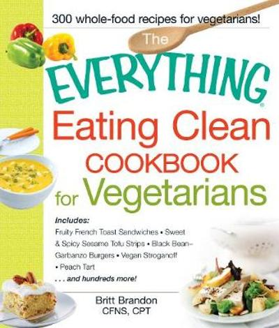 The Everything Eating Clean Cookbook for Vegetarians - Britt Brandon