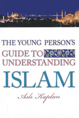 Young Person's Guide to Living Islam - Asli Kaplan
