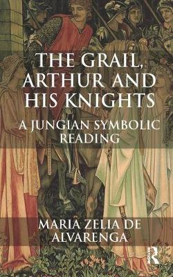 The Grail, Arthur and His Knights - Alvarenga, Maria Zelia de