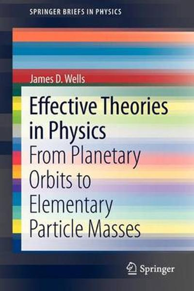 Effective Theories in Physics - James D. Wells