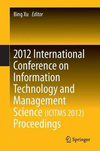 2012 International Conference on Information Technology and Management Science(ICITMS 2012) Proceedings - Bing Xu