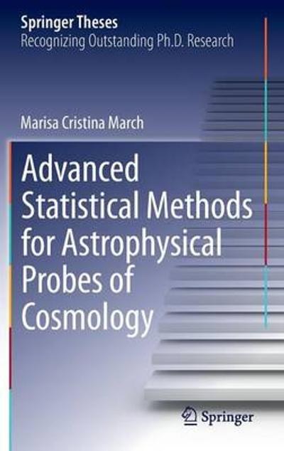Advanced Statistical Methods for Astrophysical Probes of Cosmology - Marisa Cristina March