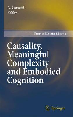 Causality, Meaningful Complexity and Embodied Cognition - Arturo Carsetti