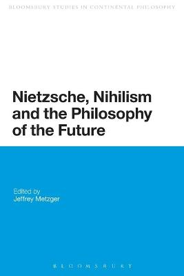 Nietzsche, Nihilism and the Philosophy of the Future - Jeffrey Metzger