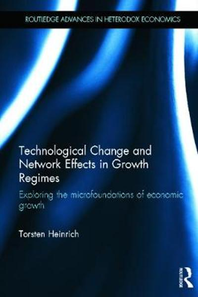 Technological Change and Network Effects in Growth Regimes - Torsten Heinrich