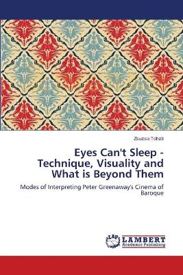 Eyes Can't Sleep - Technique, Visuality and What Is Beyond Them - Zsuzsa T H Ti