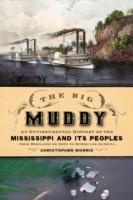 Big Muddy:An Environmental History of the Mississippi and Its Peoples from Hernando de Soto to Hurricane Katrina  - Christopher Morris