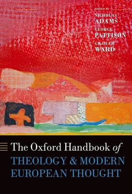 The Oxford Handbook of Theology and Modern European Thought - Nicholas Adams