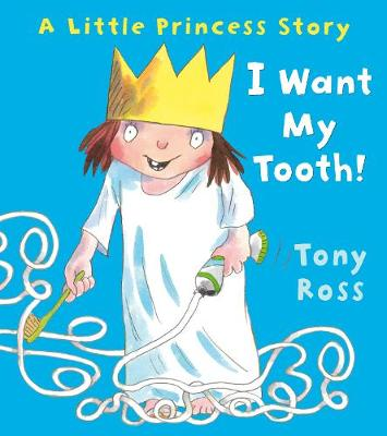 I Want My Tooth! - Tony Ross