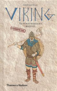 Viking: The Norse Warrior's (Unofficial) Manual - John Haywood
