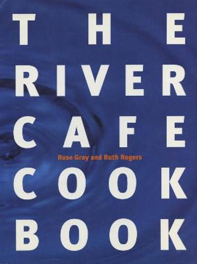 The River cafe cookbook - Rose Gray