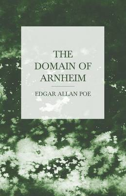 The Domain of Arnheim - Edgar Allan Poe