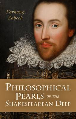 Philosophical Pearls Of The Shakespearean Deep - Farhang Zabeeh