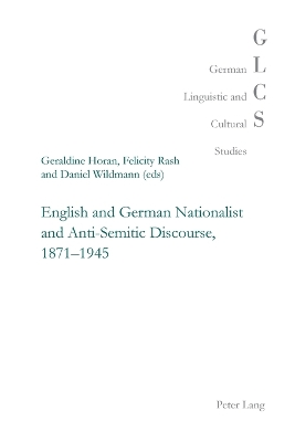 English and German Nationalist and Anti-semitic Discourse, 1871-1945 - Geraldine Horan