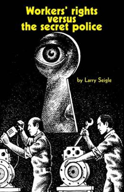Workers' Rights Versus the Secret Police - Larry Seigle